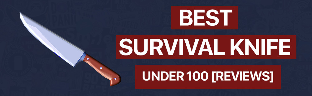 best-survival-knife-under-100-reviews