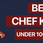 Best Chef Knives Under 100 Dollars - [In-Depth Reviews]